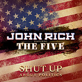 Shut up About Politics by John Rich
