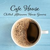 Cafe House: Chilled Afternoon House Grooves de Various Artists