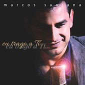 Eu Trago a Ti von Marcos Santana