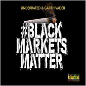 Black Markets Matter by The Underrated