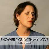 Shower You with My Love by Julie Geller