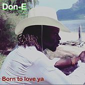 Born to Love Ya by Don-E