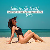 Music for the Moment: Summer Chill with Classical Music von Various Artists