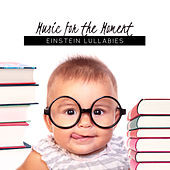 Music for the Moment: Einstein Lullabies for Your Baby, Classical Music for Listen & Learn de Various Artists