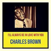 I'll Always Be in Love with You von Charles Brown