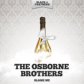 Blame Me by The Osborne Brothers