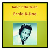 Tain't It the Truth by Ernie K-Doe