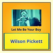 Let Me Be Your Boy von Wilson Pickett
