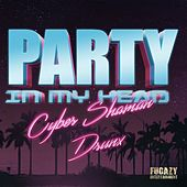 Party in My Head by Cyber Shaman