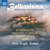 Balkanisms: Guitar Music from the Balkans by Mak Grgić