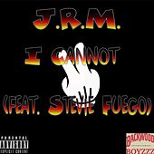 I Cannot by JRM