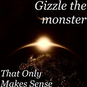 That Only Makes Sense de Gizzle Themonster