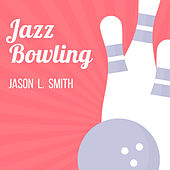 Jazz Bowling de Jason L. Smith