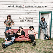 Turn Off The News (Build A Garden) by Lukas Nelson