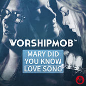 Mary, Did You Know? / Love Song (Medley) by WorshipMob