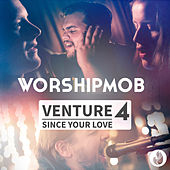 Venture 4: Since Your Love de WorshipMob