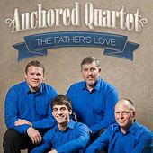 The Father's Love by Anchored Quartet