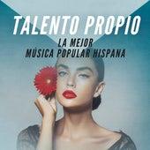 Talento propio: La mejor música popular Hispana de Various Artists