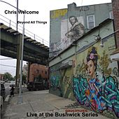 Live at the Bushwick Series (feat. Jaimie Branch, Kirk Knuffke, Anthony Ware, Sam Weinberg, Ben Gerstein, Shayna Dulberger & Mike Pride) by Chris Welcome