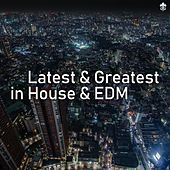 Latest & Greatest in House & EDM by Various Artists