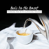 Music for the Moment: Morning Tea with Classical Sounds de Various Artists
