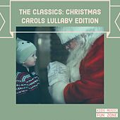 The Classics: Christmas Carols Lullaby Edition by KIds Music Fun Zone