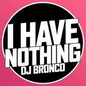 I Have Nothing von Dj Bronco