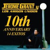 10th Anniversary 14 Exitos de Jerome Grant y Los Amigos Unidos