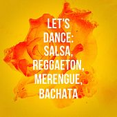 Let'S Dance: Salsa, Reggaeton, Merengue, Bachata de Various Artists