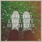 Electro Chill out Beach Café by Various Artists