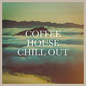 Coffee House Chill Out by Various Artists