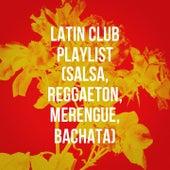 Latin Club Playlist (Salsa, Reggaeton, Merengue, Bachata) de Various Artists
