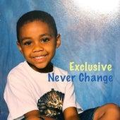 Never Change von Exclusive