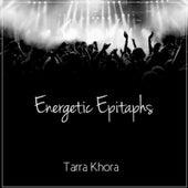 Energetic Epitaphs by Tarra Khora