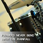 Flowers Never Bend with the Rainfall by Various Artists