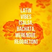 Latin Vibes (Salsa, Bachata, Merengue, Reggaeton) de Various Artists