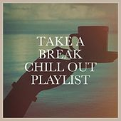 Take a Break Chill out Playlist by Various Artists