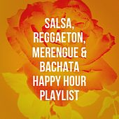 Salsa, Reggaeton, Merengue & Bachata Happy Hour Playlist de Various Artists