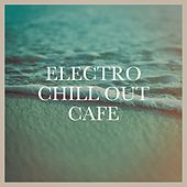 Electro Chill out Café by Various Artists