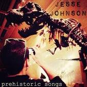 Prehistoric Songs by Jesse Johnson