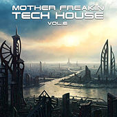 Mother Freakin Tech House, Vol.6 ((BEST SELECTION OF CLUBBING TECH HOUSE TRACKS) by Various Artists