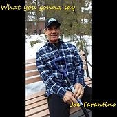 What You Gonna Say by Joe Tarantino