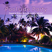 Poolside Party – Dance Pool House Party Music, Hot Tub Sexy Dance & Fun von Various Artists