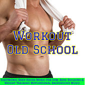 Workout Old School – Electronic Deep House Music for Gym, Body Building & Weight Training Motivational Background Music de Various Artists