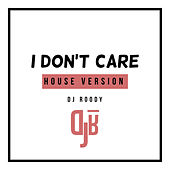 I Don't Care (House Version) by DJ Roody