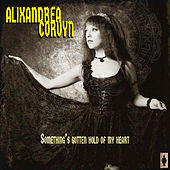 Something's Gotten Hold of My Heart von Alixandrea Corvyn