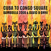 Cuba to Congo Square by Bamboula 2000