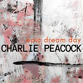 Epic Dream Day by Charlie Peacock