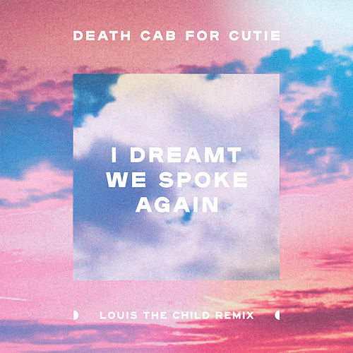 I Dreamt We Spoke Again (Louis The Child Remix) by Death Cab For Cutie