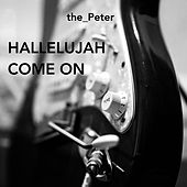 Hallelujah Come On by Peter